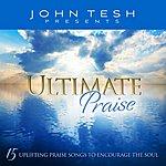 John Tesh Ultimate Praise - 15 Uplifting Praise Songs To Encourage The Soul