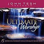 John Tesh Ultimate Worship - 15 Soothing Worship Songs For Quiet Reflection
