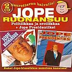 Jope Ruonansuu Politiikkaa Ja Erotiikkaa + Jope Presidentiksi