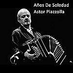 Astor Piazzolla Años De Soledad