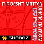 Sharaz It Doesn't Matter Where I'm From - Single