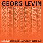 Georg Levin Everything Must Change B/W Late Discovery - The Remixes