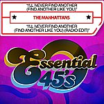 The Manhattans I'll Never Find Another (Find Another Like You) / I'll Never Find Another (Find Another Like You) (Radio Edit) [Digital 45]