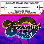 The Manhattans It Feels So Good To Be Loved So Bad / It Feels So Good To Be Loved So Bad (Radio Edit) [Digital 45]