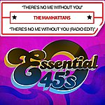The Manhattans There's No Me Without You / There's No Me Without You (Radio Edit) [Digital 45]
