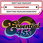 The Manhattans Don't Take Your Love / Don't Take Your Love (Radio Edit) [Digital 45]