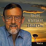 Roger Whittaker Hold On Vol. 2