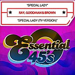Ray, Goodman & Brown Special Lady / Special Lady (Tv Version) [Digital 45]