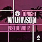 Wilkinson Tonight / Pistol Whip