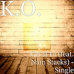 K.O. Get It In (Feat. Nam Stacks) - Single