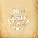 Brian Evans Momma Was Dad To Me - Single