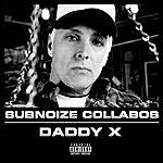 Daddy X Subnoize Collabos