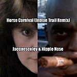 Jacquescoley Horse Carnival (Indian Trail Mix) (Feat. Nipple Nose) - Single