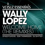 Wally Lopez Welcome Home (Remixes)