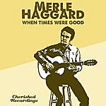 Merle Haggard When Times Were Good