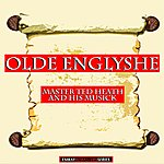 Ted Heath Master Ted Heath And His Musick: Olde Englyshe