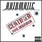 Automatic Certified For Murder