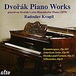 Radoslav Kvapil Dvorak: Humoresques Op.101; American Suite Op.98; Dumka And Furiant Op.12; Silhouettes Op.8