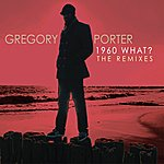 Gregory Porter 1960 What? (The Remixes)