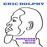 Eric Dolphy Sessions With Chico
