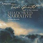 Antares Lieberson: Tashi Quartet - Reynolds: Shadowed Narrative