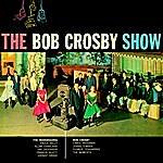 Bob Crosby The Bob Crosby Show
