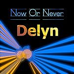 DeLyn Now Or Never