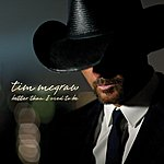 Tim McGraw Better Than I Used To Be (Single)
