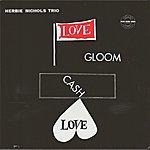 Herbie Nichols Love, Gloom, Cash, Love