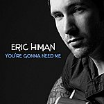 Eric Himan You're Gonna Need Me - Single
