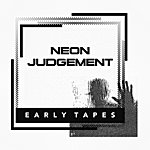 The Neon Judgement Early Tapes