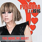 Pandora You Woke My Heart