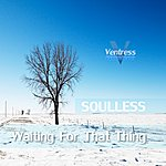 Soulless Waiting For That Thing