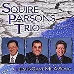 Squire Parsons Jesus Gave Me A Song