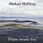 Michael McElroy Praise Awaits You