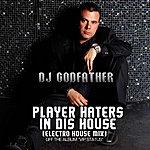 DJ Godfather Player Haters In Dis House