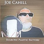 Joe Cahill Eclectic Plastic Factory