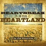 Jim Hendricks Heartbreak In The Heartland