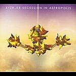 XYZR_KX Secession In Astropolis