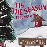 Fred Koch Tis The Season: Holiday Songs For The Child In All Of Us