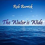 Rob Barrick The Water Is Wide