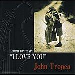 John Tropea John Tropea/A Simple Way To Say I Love You