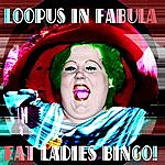 Loopus in Fabula Fat Ladies Bingo