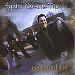 Squire Parsons He Found Me