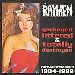 The Raymen Garbaged Littered And Totally Destroyed