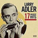 Larry Adler 17 Greatest Hits