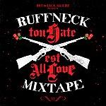 Ruffneck Ton Hate Est All Love (Mixtape)
