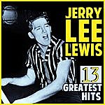Jerry Lee Lewis Jerry Lee Lewis 13 Greatest Hits