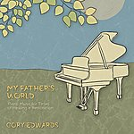 Cory Edwards My Father's World: Piano Music For Times Of Healing & Restoration