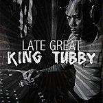 King Tubby The Late Great King Tubby
